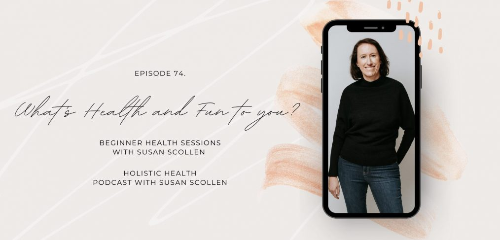 What's Healthy and Fun to you? with Susan Scollen