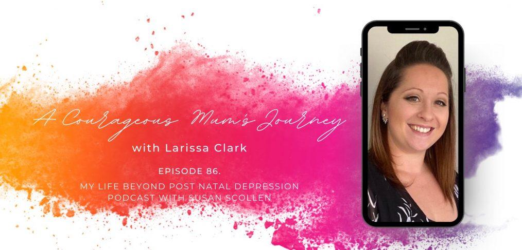 A Courageous Mum's Journey with Larissa Clark