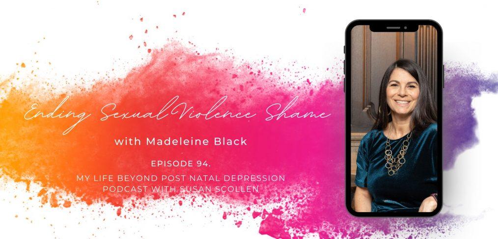 Ending Sexual Violence Shame with Madeleine Black